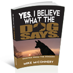 Yes.  I Believe What The Dog Says. Quotes From The Dogman